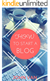How to Start a Blog: The Complete Guide to Creating a Website With Wordpress