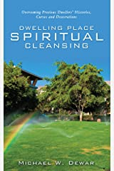 DWELLING PLACE SPIRITUAL CLEANSING: Overcoming Previous Dwellers' Histories, Curses and Desecrations Kindle Edition