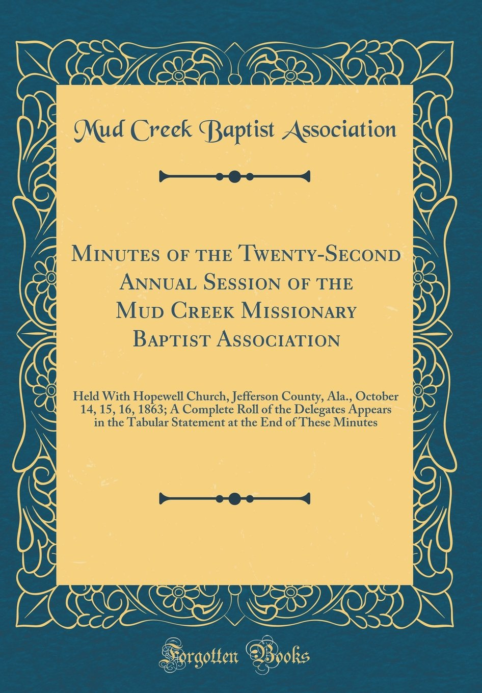 Minutes of the Twenty-Second Annual Session of the Mud Creek Missionary Baptist Association: Held with Hopewell Church, Jefferson County, Ala., ... in the Tabular Statement at the End of These PDF