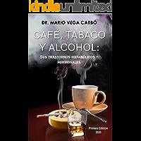 Café, tabaco y alcohol: Sus trastornos metabólicos