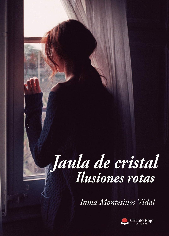 Jaula de Cristal, Ilusiones Rotas eBook: Inma Montesinos Vidal ...