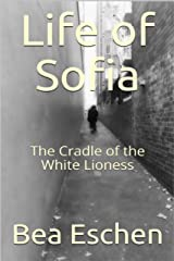 Life of Sofia: The Cradle of the White Lioness Kindle Edition