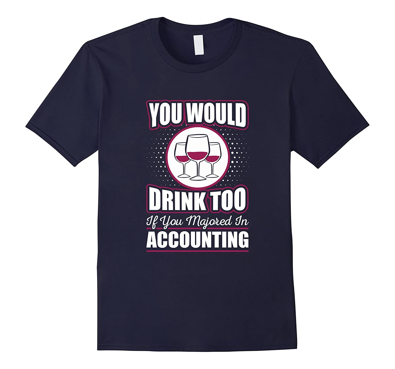 You Would Drink Too if You Majored in Accounting T-Shirt-Rose
