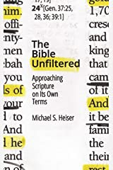 The Bible Unfiltered: Approaching Scripture on Its Own Terms Paperback