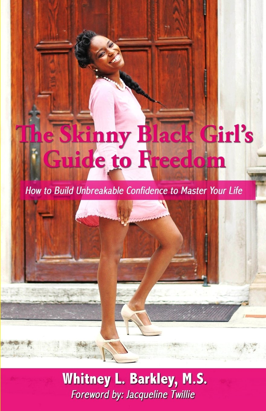 Read Online The Skinny Black Girl's Guide to Freedom: How to Build Unbreakable Confidence to Master Your Life PDF