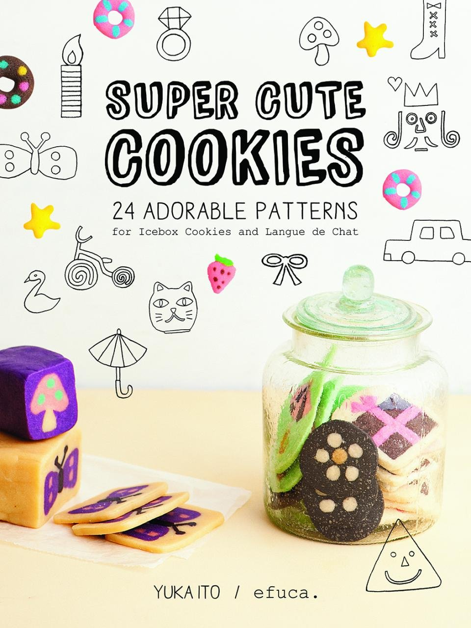 Super Cute Cookies 24 Adorable Patterns For Icebox Cookies And