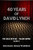 40 Years of David Lynch - Volume III: Fire Walk with Me - Inland Empire (English Edition)