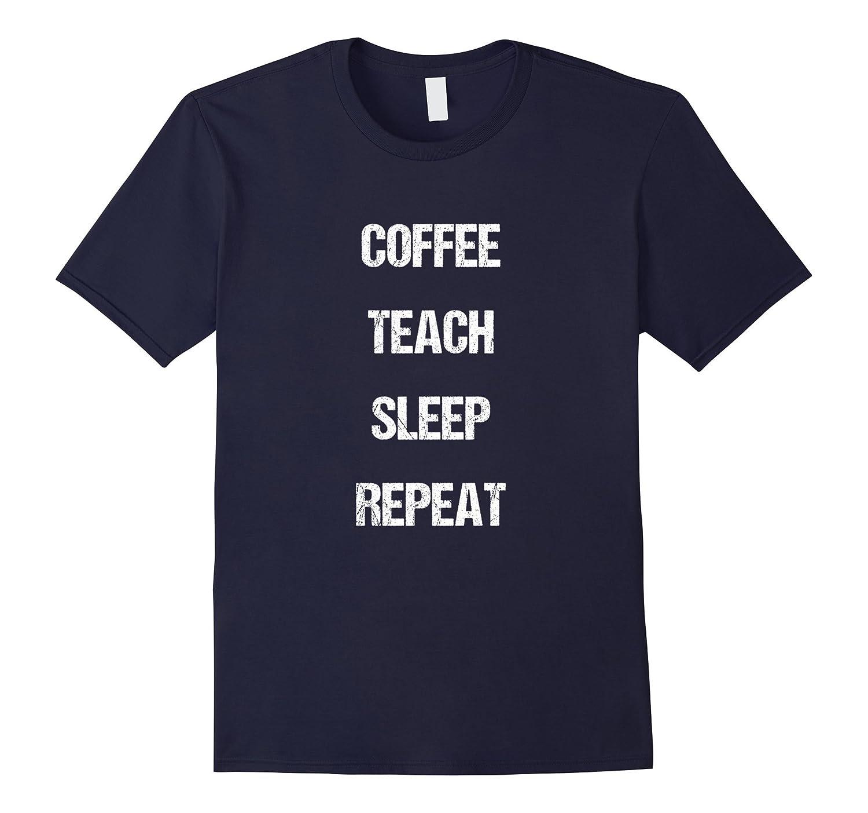Coffee Teach Sleep Repeat Teacher Lecturer Professor T-Shirt-PL