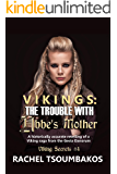 Vikings: The Trouble with Ubbe's Mother: A historically accurate retelling of a Viking saga from the Gesta Danorum (Viking Secrets Book 4)