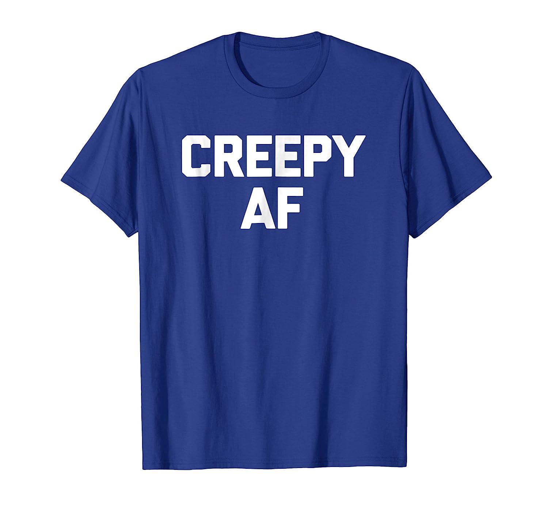 Creepy AF T-Shirt funny saying sarcastic novelty humor cool-ln