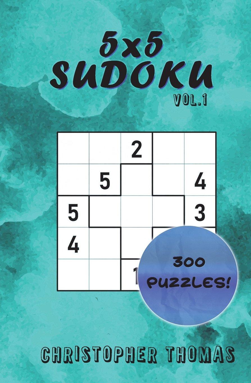 5x5 Sudoku Vol.1: 300 5x5 Sudoku Puzzles: Easy, Medium, Hard: Volume ...
