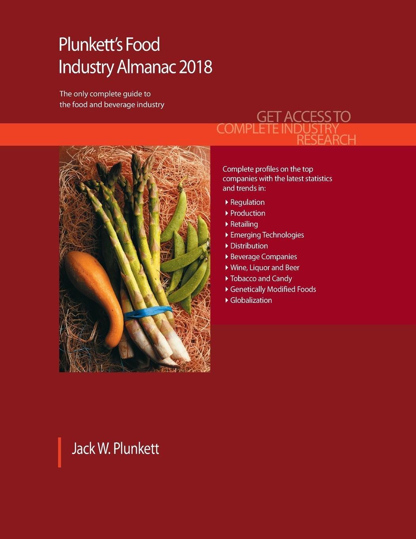 Plunkett's Food Industry Almanac 2018: Food & Beverages Industry Market Research, Statistics, Trends & Leading Companies (Plunkett's Industry Almanacs) by Plunkett Research, Ltd.