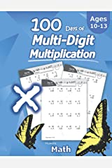 Humble Math - 100 Days of Multi-Digit Multiplication: Ages 10-13: Multiplying Large Numbers with Answer Key - Reproducible Pages - Multiply Big Long Problems - 2 and 3 digit Workbook Paperback