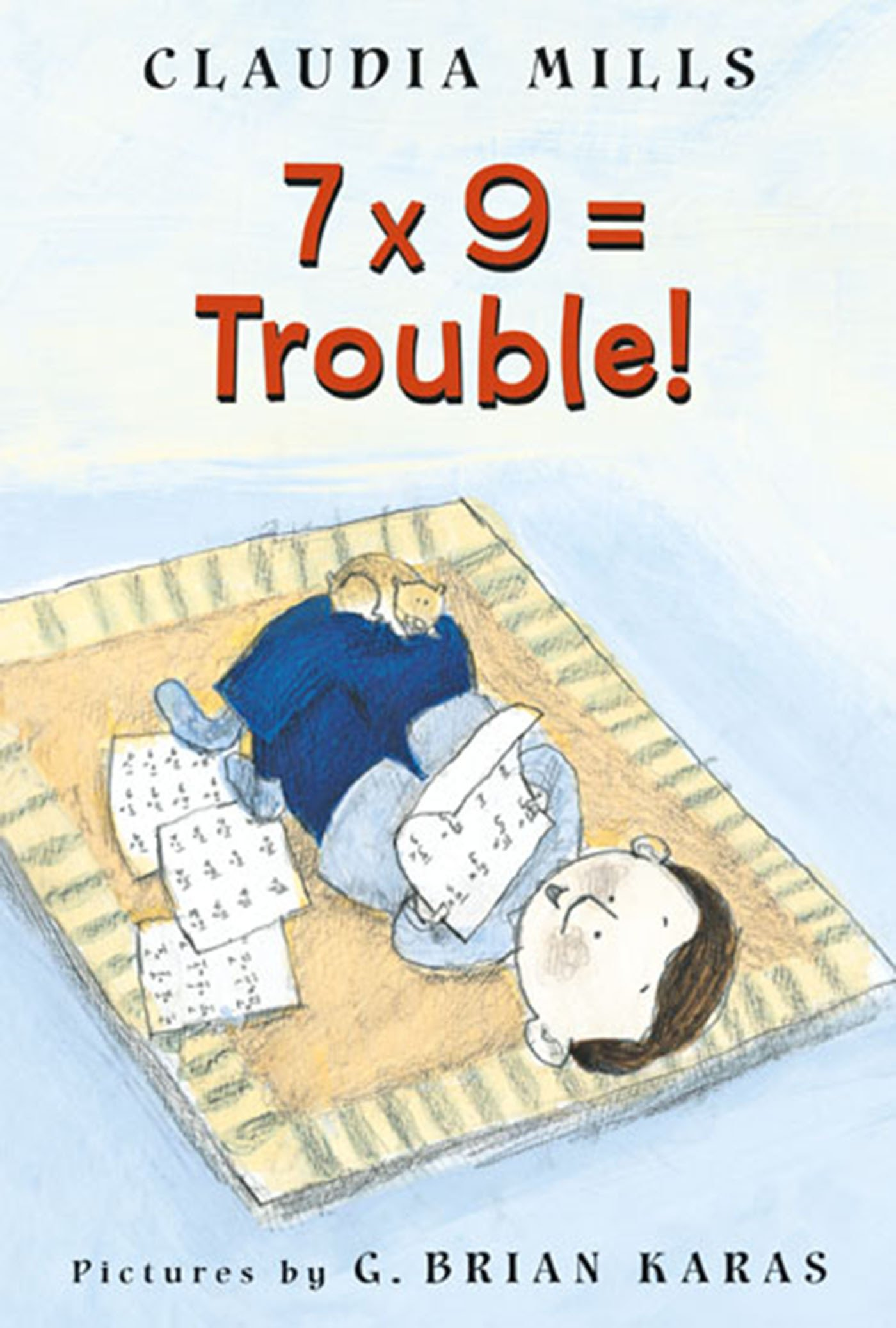 7 x 9 = Trouble!: Claudia Mills, G. Brian Karas: 9780374464523: Amazon.com:  Books