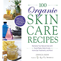 100 Organic Skincare Recipes: Make Your Own Fresh and Fabulous Organic Beauty Products (English Edition)