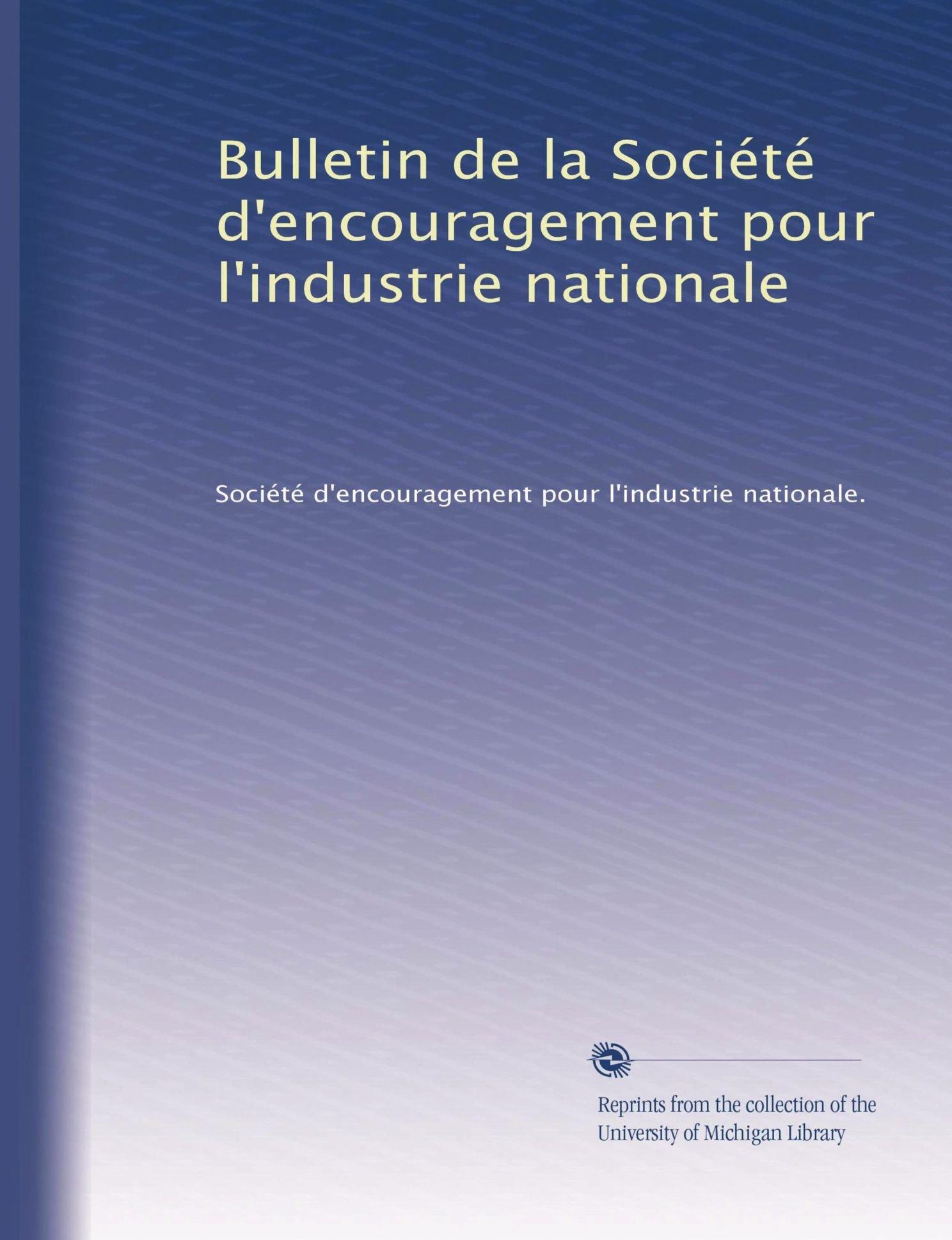 Download Bulletin de la Société d'encouragement pour l'industrie nationale (French Edition) pdf epub
