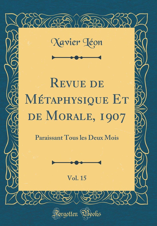 Revue de Métaphysique Et de Morale, 1907, Vol. 15: Paraissant Tous Les Deux Mois (Classic Reprint) (French Edition) pdf epub