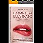 Il Kamasutra Illustrato: Il Manuale più Completo con 69 Posizioni per Principianti ed Esperti