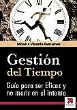 GESTIÓN DEL TIEMPO: La Guía Definitiva para ser Eficaz y no morir en el intento: Cómo luchar contra los Ladrones del Tiempo