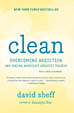 Clean: Overcoming Addiction and Ending America's Greatest Tragedy (English Edition)