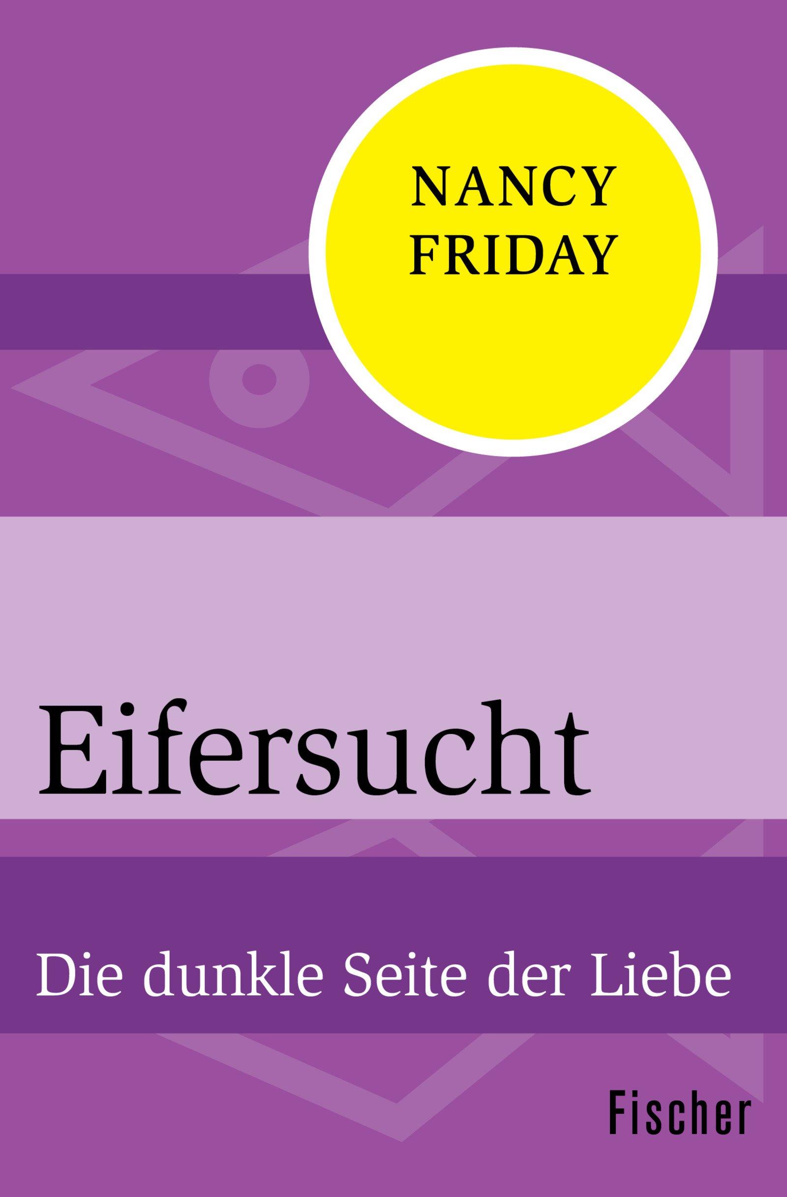 Eifersucht: Die dunkle Seite der Liebe Taschenbuch – 27. Oktober 2017 Nancy Friday Elke vom Scheidt FISCHER Taschenbuch 3596318904