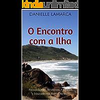 O Encontro com a Ilha: Florianópolis, Mistérios e Magia Baseado em Fatos Reais