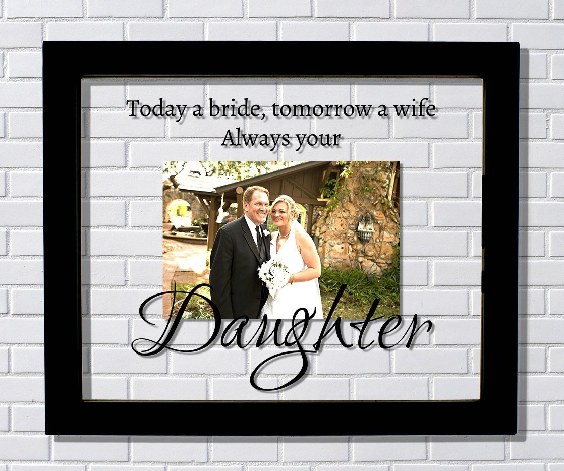 Father Mother Wedding Frame - Today a bride, tomorrow a wife, always your Daughter - Photo Picture Frame - Father Mother Son Wedding Gift