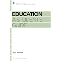 Education: A Student's Guide (Reclaiming the Christian Intellectual Tradition)
