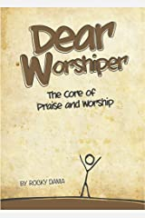 Dear Worshiper: The Core of Praise and Worship Kindle Edition