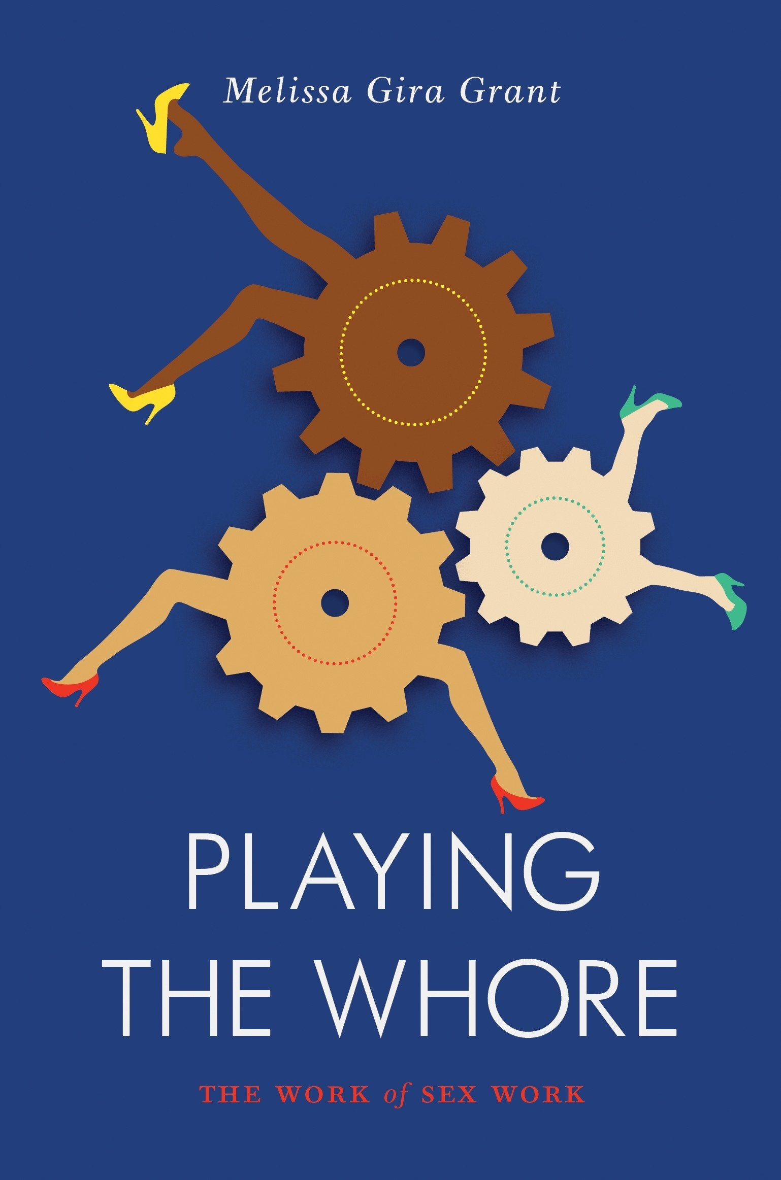 Read Online Playing the Whore: The Work of Sex Work PDF