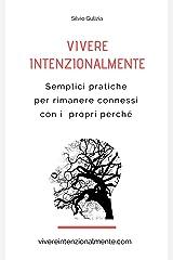 Vivere intenzionalmente: Semplici pratiche per rimanere connessi con i propri perché (Italian Edition) Kindle Edition