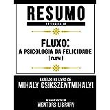 Resumo Estendido De Fluxo: A Psicologia Da Felicidade (Flow): Baseado No Livro De Mihály Csíkszentmihályi