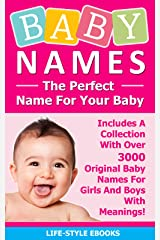 BABY NAMES: The Perfect Name For Your Baby - Includes A Collection With Over 3000 Original Baby Names For Girls And Boys With Meanings!: (Baby Names, Baby ... Baby Names And Meanings, Baby Names Girls) Kindle Edition