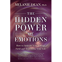 The Hidden Power of Emotions: How to Activate Your Energy Field and Transform Your Life