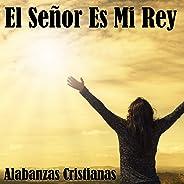 El Señor Es Mi Rey (Alabanzas Cristianas)