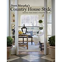 Nora Murphyu0027s Country House Style: Making Your Home A Country House