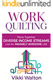 Work Quilting: Piece Together Diverse Income Streams ; Live an Insanely Awesome Life. (Career and Life Guidance)