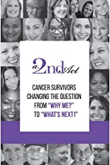 "A 2nd Act: Cancer Survivors Changing the Question from ""Why Me?"" to ""What Next!"" Paperback"
