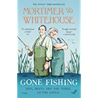 Mortimer & Whitehouse: Gone Fishing: Life, Death and the Thrill of the Catch - The Sunday Times Bestseller inspired by the hit BBC TV series