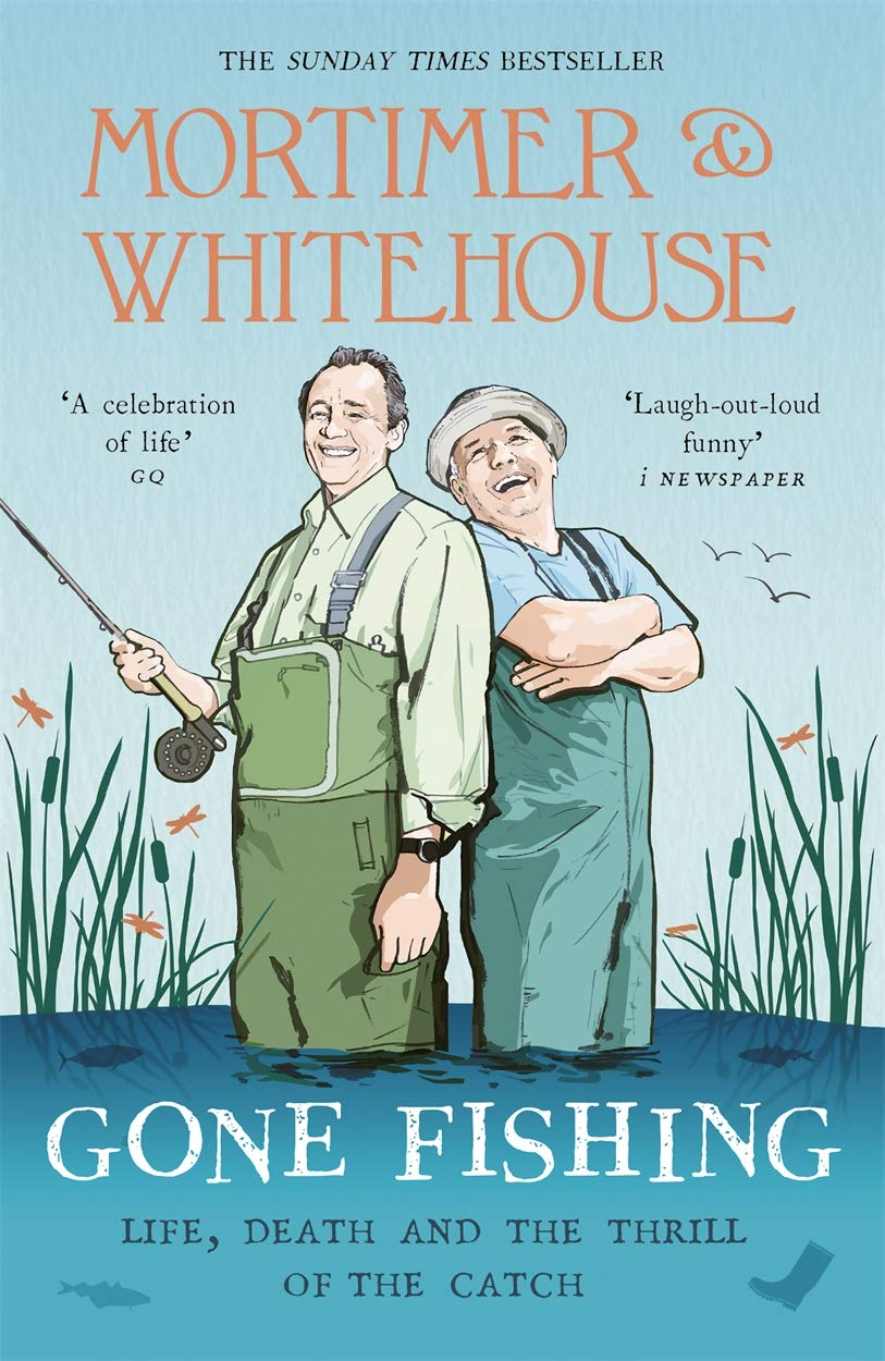 Mortimer & Whitehouse: Gone Fishing: Life Death and the Thrill of the Catch - The Sunday Times Bestseller inspired by the hit BBC TV series