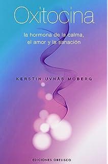 Oxitocina: la hormona de la calma, el amor y la sanacion (Spanish Edition