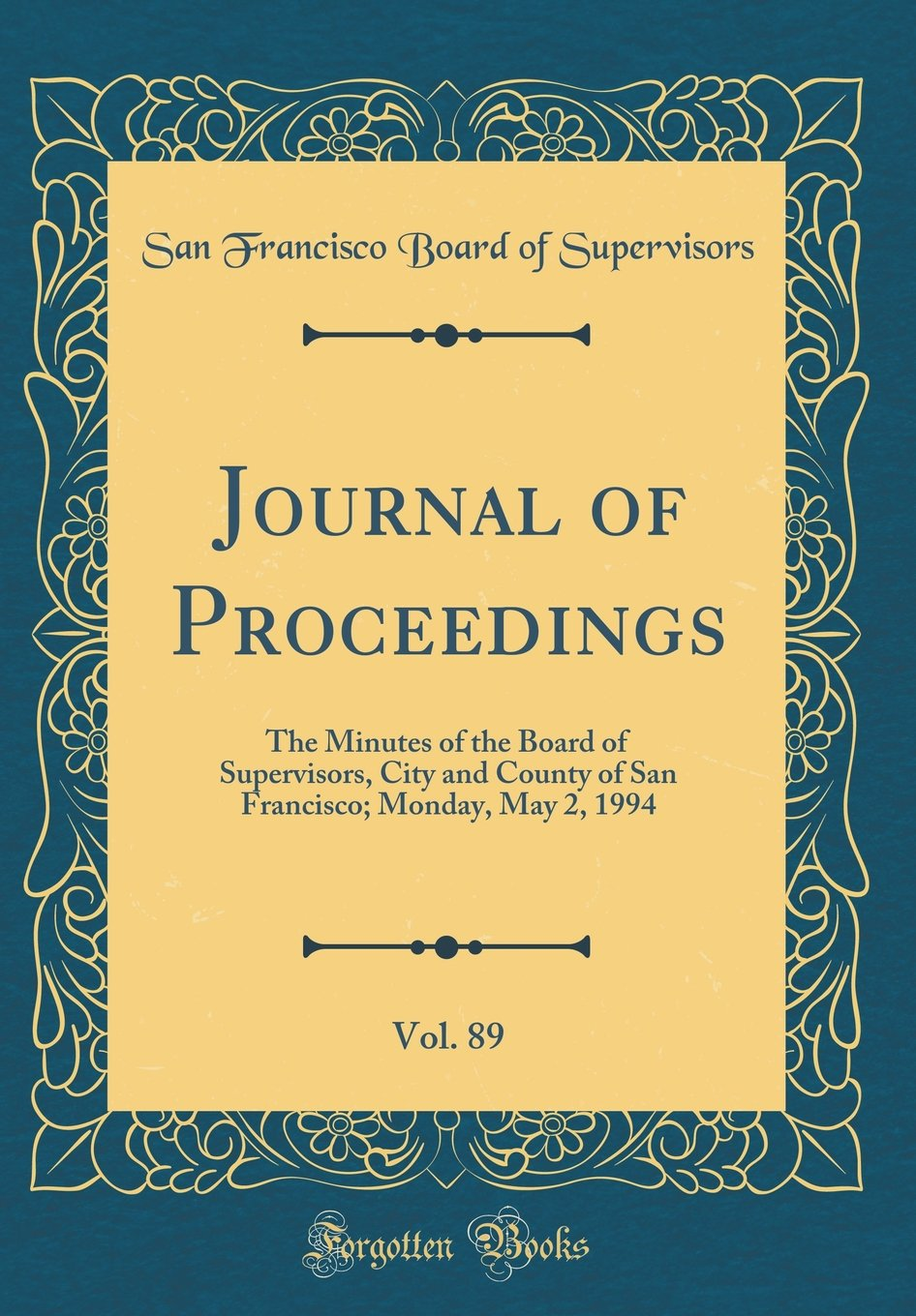 Journal of Proceedings, Vol. 89: The Minutes of the Board of Supervisors, City and County of San Francisco; Monday, May 2, 1994 (Classic Reprint) pdf
