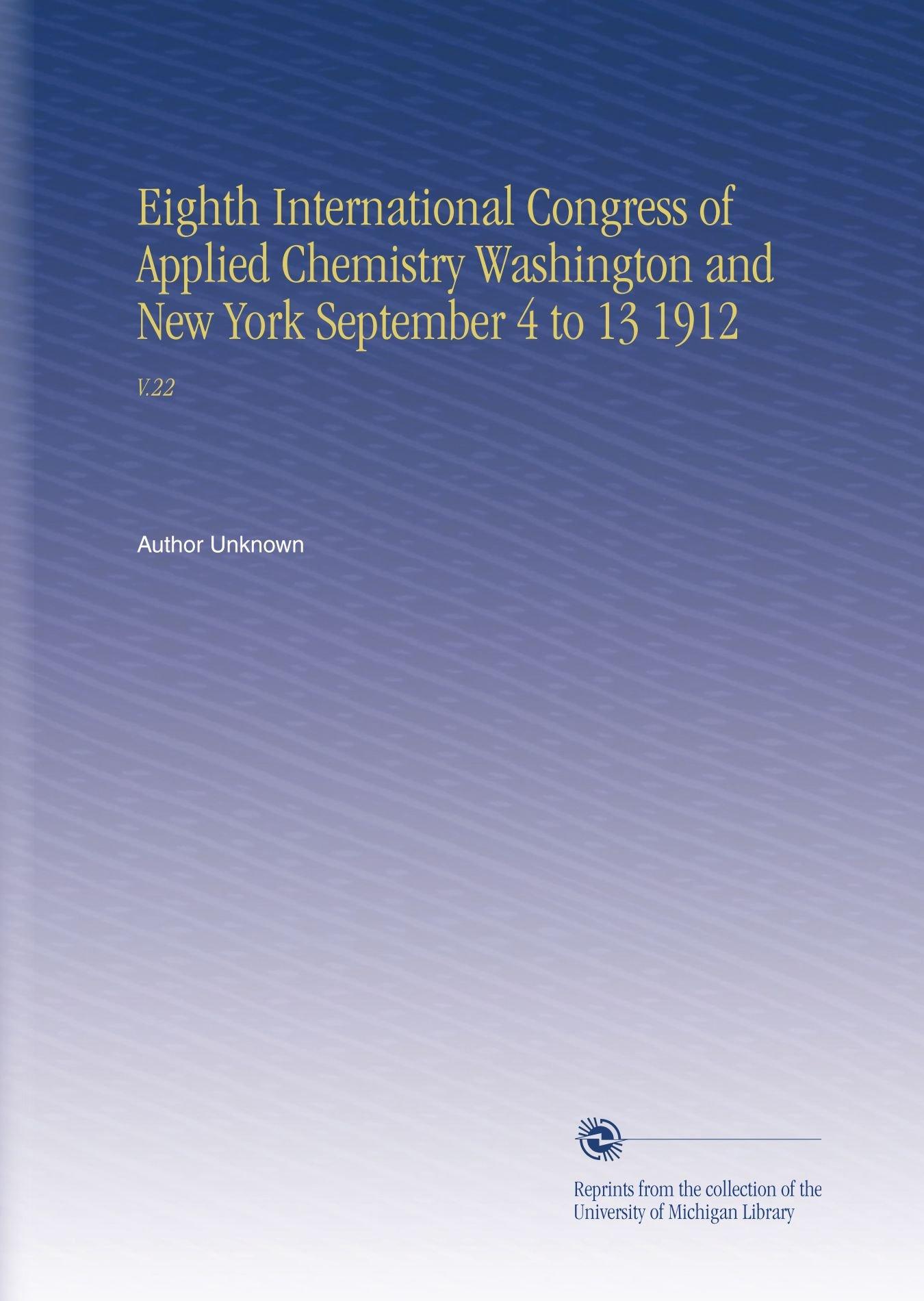 Eighth International Congress of Applied Chemistry Washington and New York September 4 to 13 1912: V.22 pdf