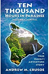 Ten Thousand Hours in Paradise: Arrival (True Hawaii) Paperback