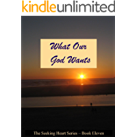 What Our God Wants (Seeking Heart Teen Series Book 11)