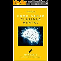 """Cómo ganar claridad mental: """"Ordena tu mente y gana claridad mental"""" (Morgan´s Libros para el dearrollo nº 2)"""