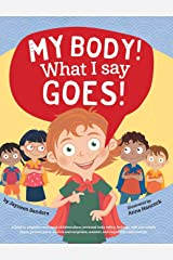 My Body! What I Say Goes!: Teach Children about Body Safety, Safe and Unsafe Touch, Private Parts, Consent, Respect, Secrets and Surprises Hardcover