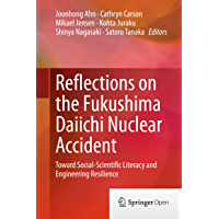 Reflections on the Fukushima Daiichi Nuclear Accident: Toward Social-Scientific Literacy and Engineering Resilience (English Edition)