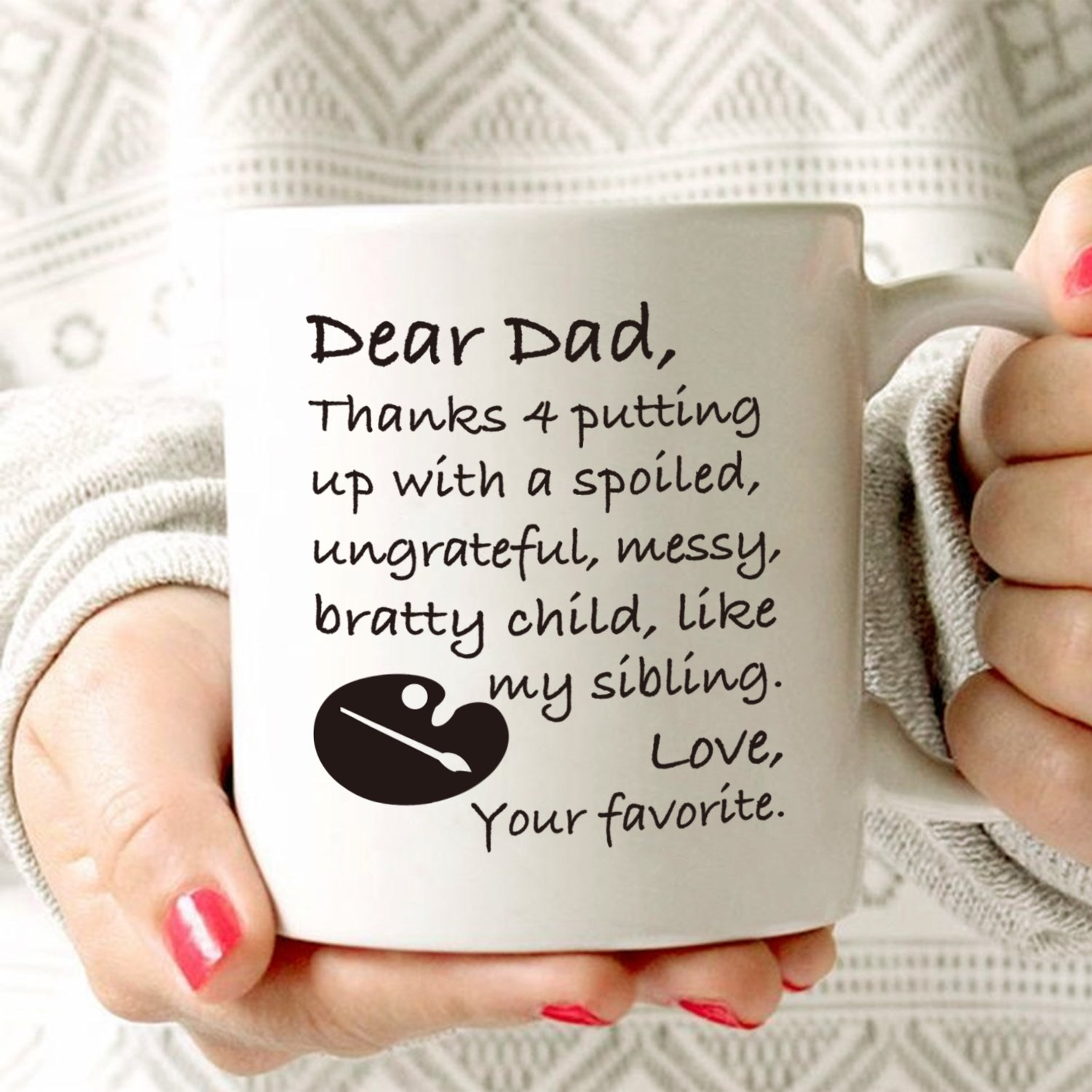 Love Best for Dad Father Porcelain Cup Thanks 4 putting up with a spoiled Your Favorite White This Might be Wine Funny Dad Coffee Mug Dear Dad
