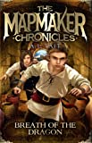 Breath of the Dragon: The Mapmaker Chronicles Book 3 - the bestselling series for fans of Emily Rodda and Rick Riordan